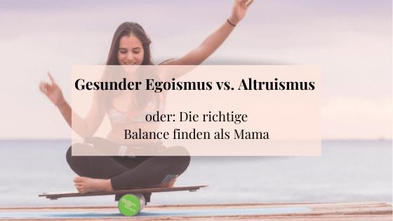 Gesunder Egoismus vs. Altruismus als Mama